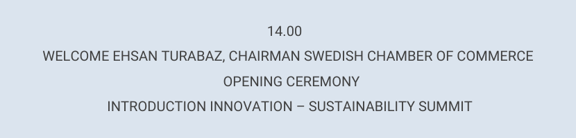 This image has an empty alt attribute; its file name is 14.00-WELCOME-EHSAN-TURABAZ-CHAIRMAN-SWEDISH-CHAMBER-OF-COMMERCE-OPENING-CEREMONY-INTRODUCTION-INNOVATION-–-SUSTAINABILITY-SUMMIT-2.png